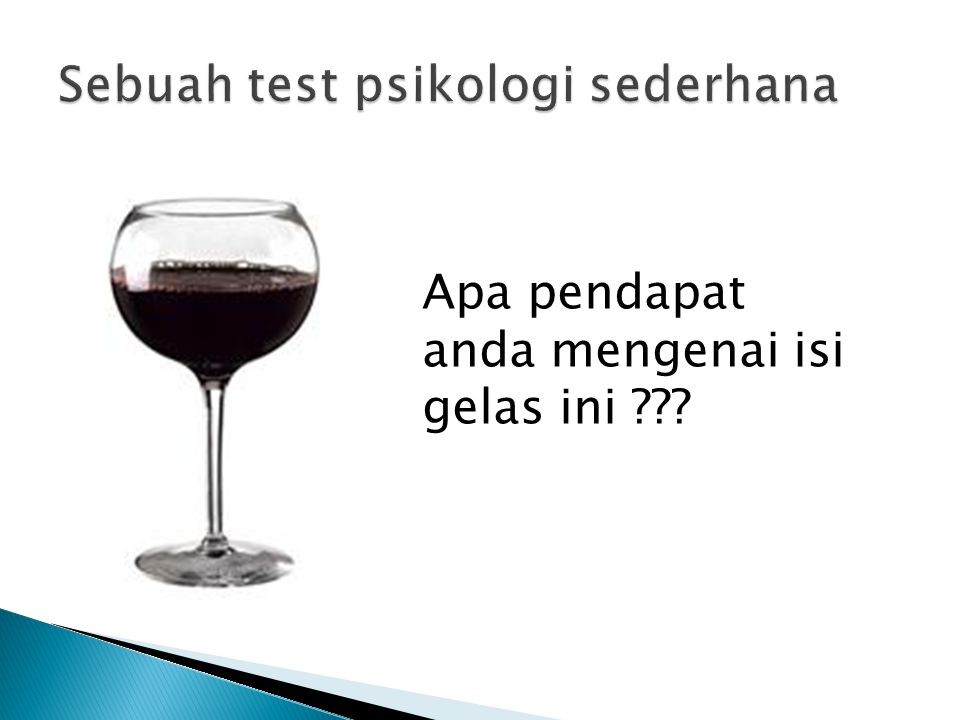 Apa pendapat anda mengenai isi gelas ini ???