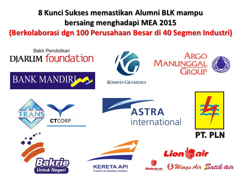 8 Kunci Sukses memastikan Alumni BLK mampu bersaing menghadapi MEA 2015 (Berkolaborasi dgn 100 Perusahaan Besar di 40 Segmen Industri)