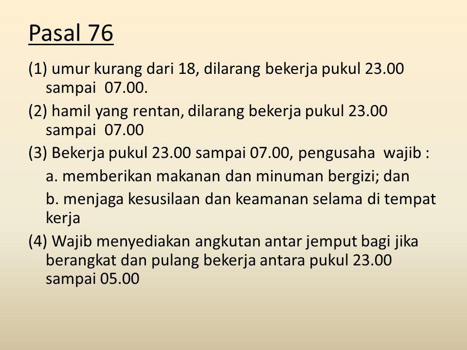 Pasal 76 (1) umur kurang dari 18, dilarang bekerja pukul 23.00 sampai 07.00.