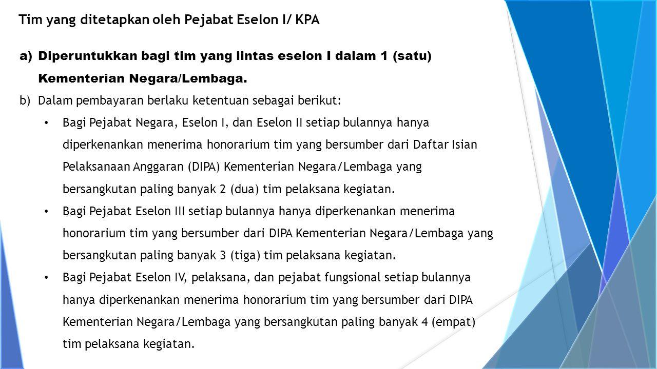 a)Diperuntukkan bagi tim yang lintas eselon I dalam 1 (satu) Kementerian Negara/Lembaga. b)Dalam pembayaran berlaku ketentuan sebagai berikut: Bagi Pe