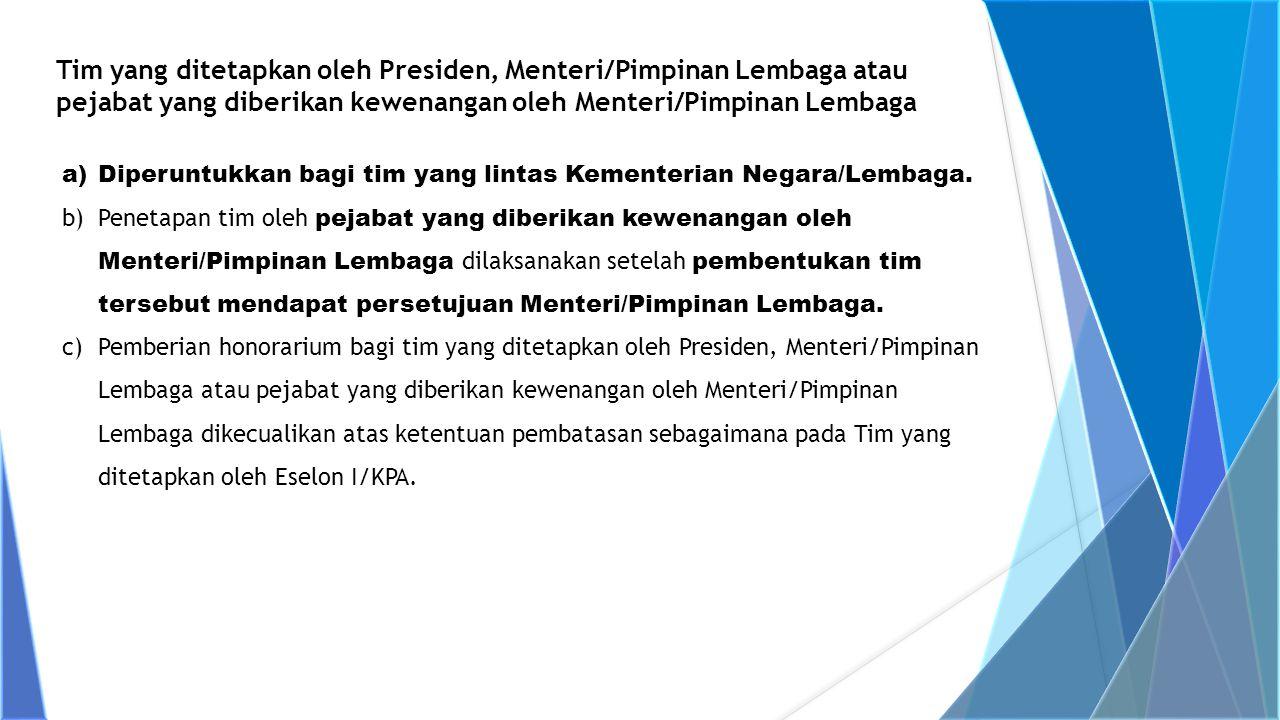 a)Diperuntukkan bagi tim yang lintas Kementerian Negara/Lembaga. b)Penetapan tim oleh pejabat yang diberikan kewenangan oleh Menteri/Pimpinan Lembaga
