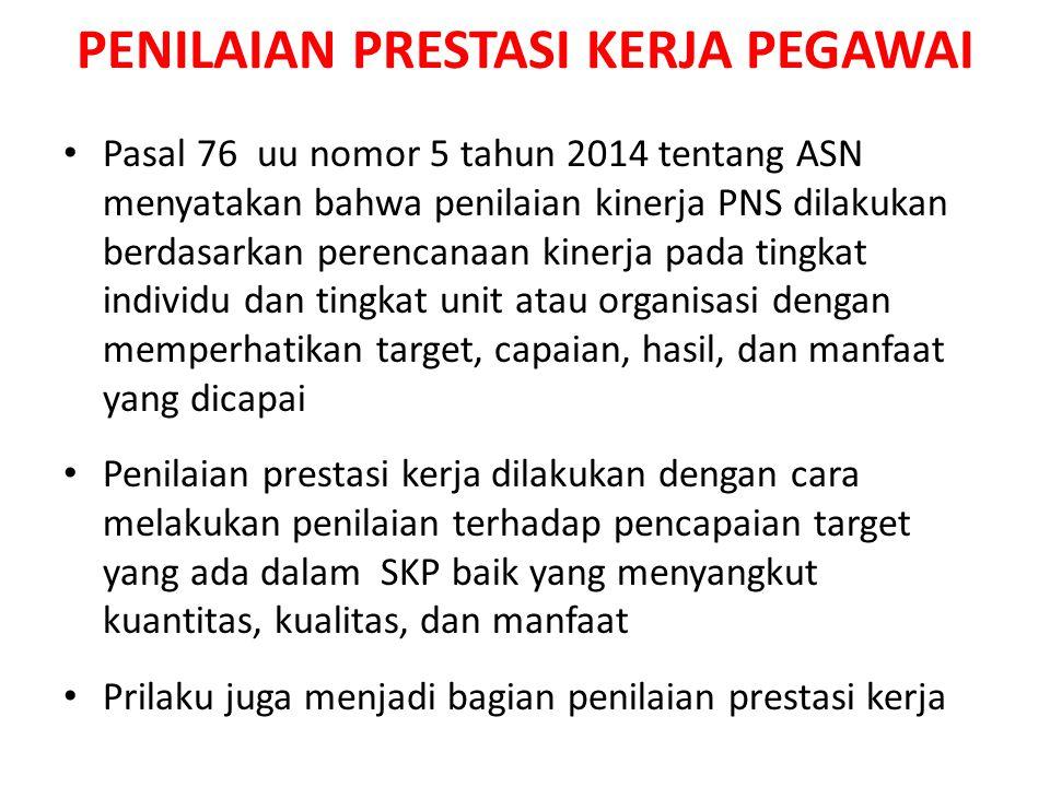 PENILAIAN PRESTASI KERJA PEGAWAI Pasal 76 uu nomor 5 tahun 2014 tentang ASN menyatakan bahwa penilaian kinerja PNS dilakukan berdasarkan perencanaan k