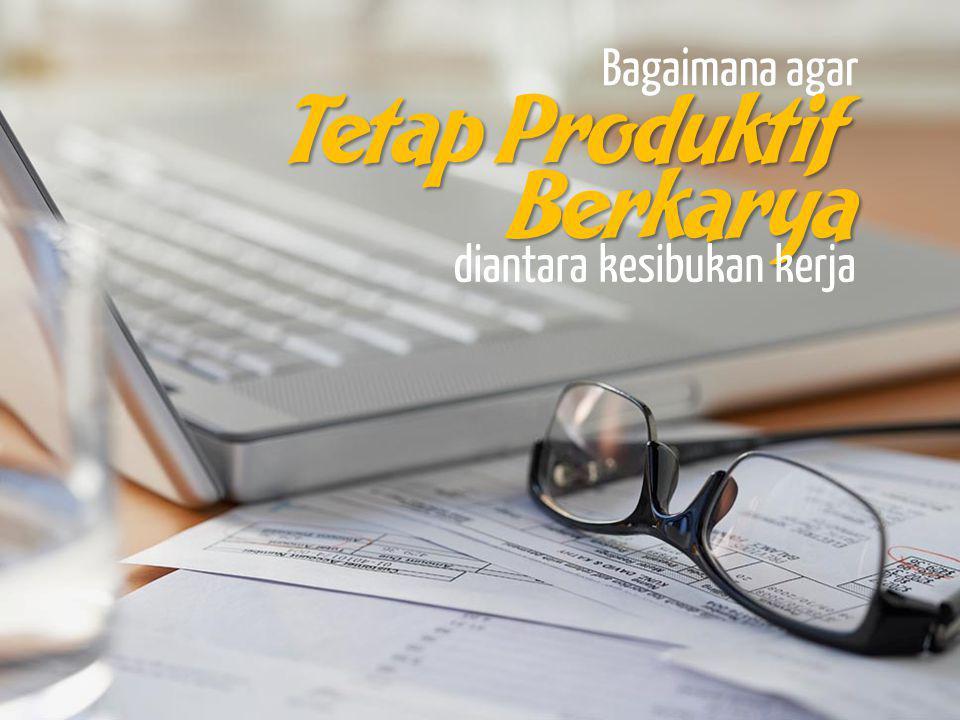 Bagaimana agar Tetap Produktif Berkarya diantara kesibukan kerja