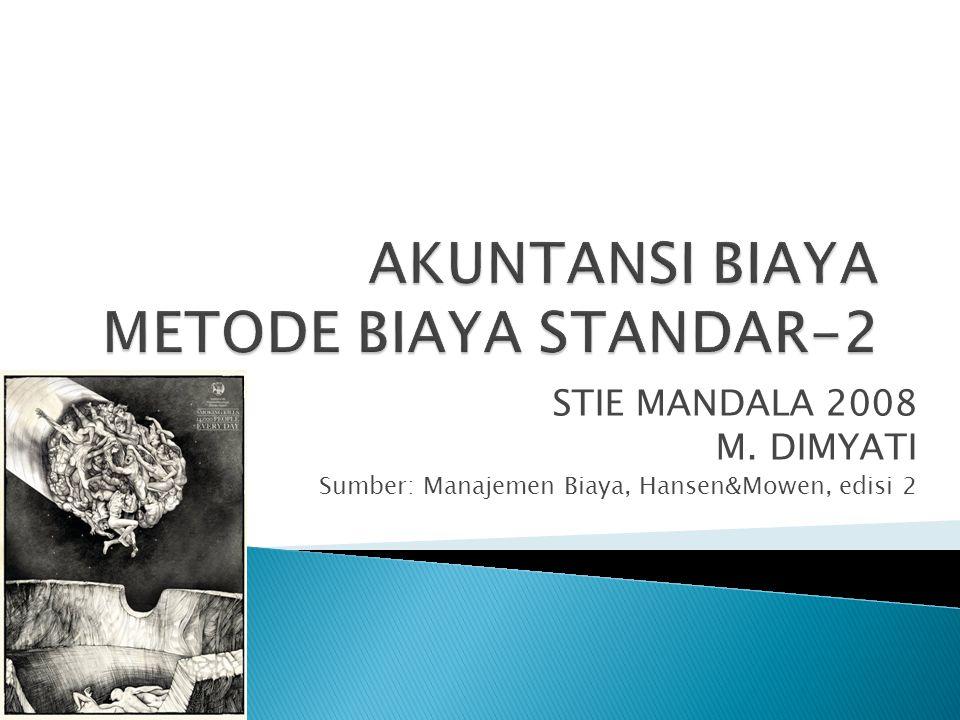 STIE MANDALA 2008 M. DIMYATI Sumber: Manajemen Biaya, Hansen&Mowen, edisi 2
