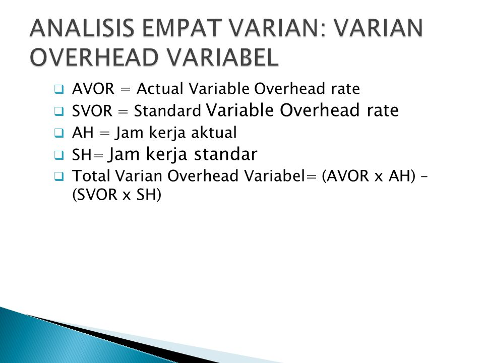  AVOR = Actual Variable Overhead rate  SVOR = Standard Variable Overhead rate  AH = Jam kerja aktual  SH= Jam kerja standar  Total Varian Overhea