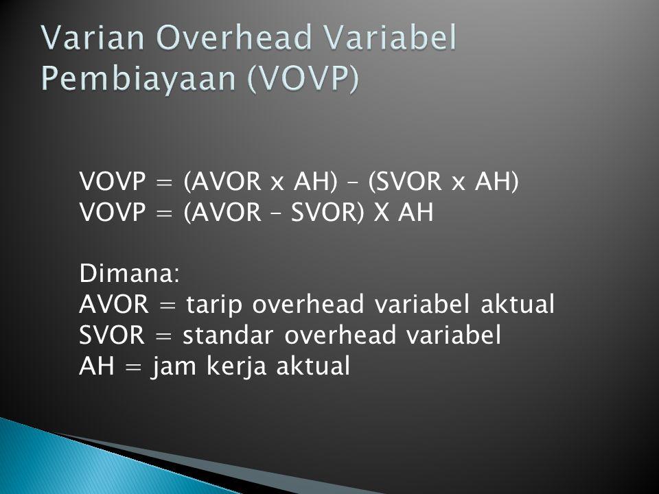 VOVP = (AVOR x AH) – (SVOR x AH) VOVP = (AVOR – SVOR) X AH Dimana: AVOR = tarip overhead variabel aktual SVOR = standar overhead variabel AH = jam ker