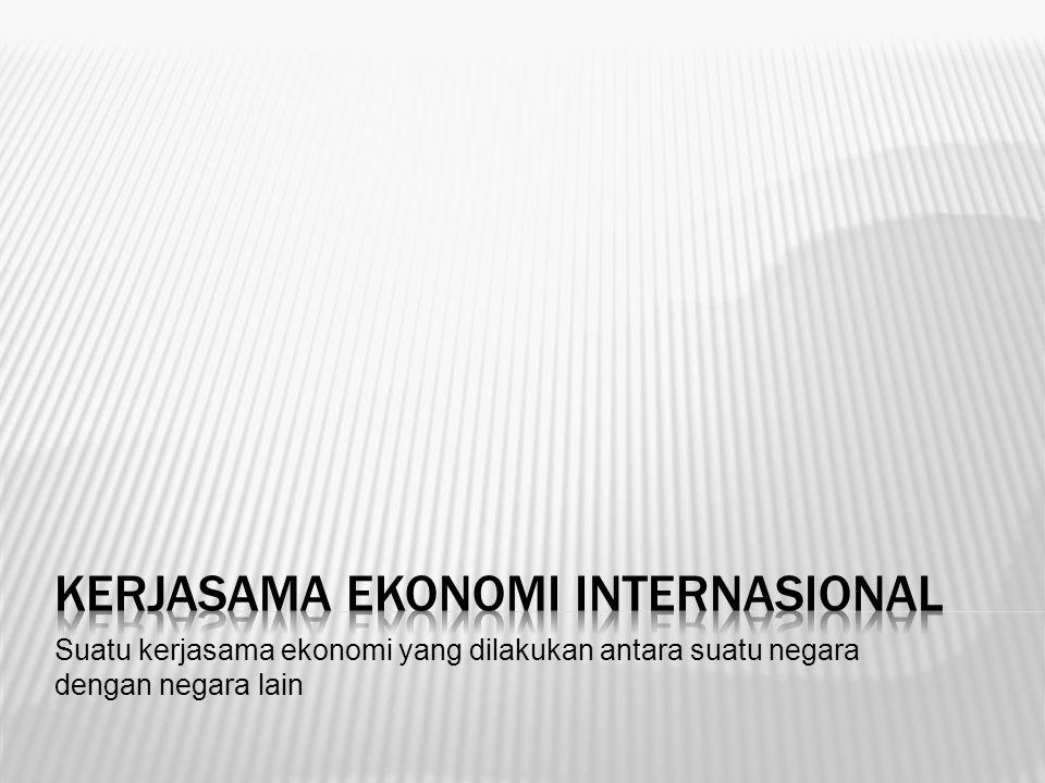 Suatu kerjasama ekonomi yang dilakukan antara suatu negara dengan negara lain