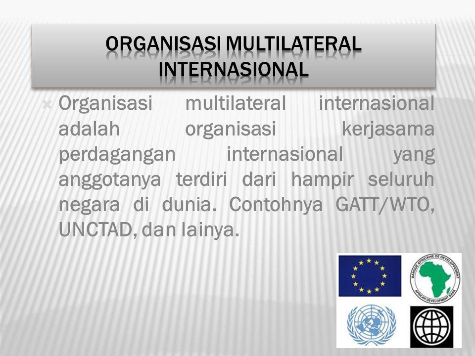  Organisasi multilateral internasional adalah organisasi kerjasama perdagangan internasional yang anggotanya terdiri dari hampir seluruh negara di du