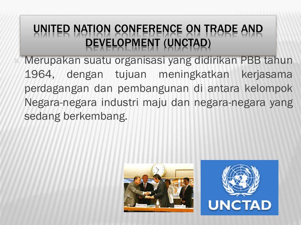  Merupakan suatu organisasi yang didirikan PBB tahun 1964, dengan tujuan meningkatkan kerjasama perdagangan dan pembangunan di antara kelompok Negara