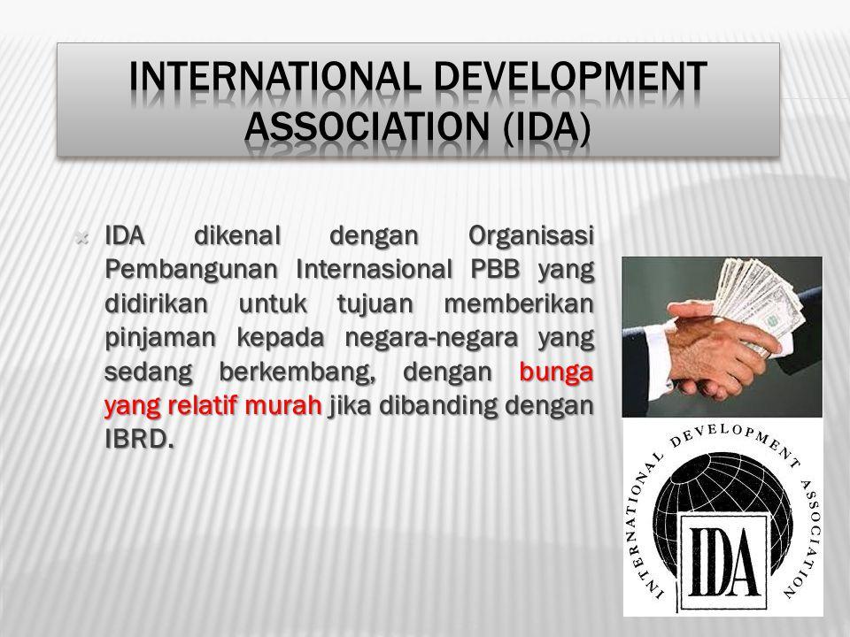  IDA dikenal dengan Organisasi Pembangunan Internasional PBB yang didirikan untuk tujuan memberikan pinjaman kepada negara-negara yang sedang berkemb