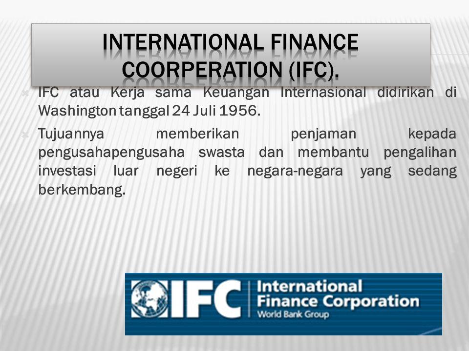  IFC atau Kerja sama Keuangan Internasional didirikan di Washington tanggal 24 Juli 1956.  Tujuannya memberikan penjaman kepada pengusahapengusaha s