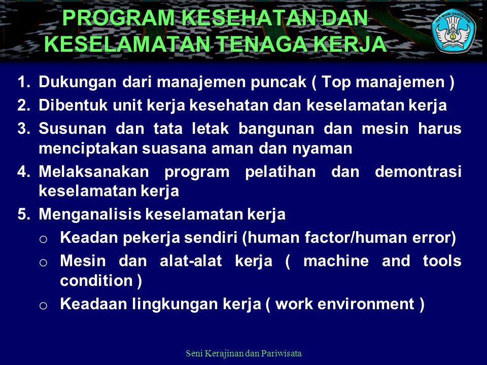 PROGRAM KESEHATAN DAN KESELAMATAN TENAGA KERJA 1.Dukungan dari manajemen puncak ( Top manajemen ) 2.Dibentuk unit kerja kesehatan dan keselamatan kerj