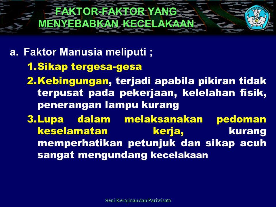 FAKTOR-FAKTOR YANG MENYEBABKAN KECELAKAAN a.Faktor Manusia meliputi ; 1.Sikap tergesa-gesa 2.Kebingungan, terjadi apabila pikiran tidak terpusat pada