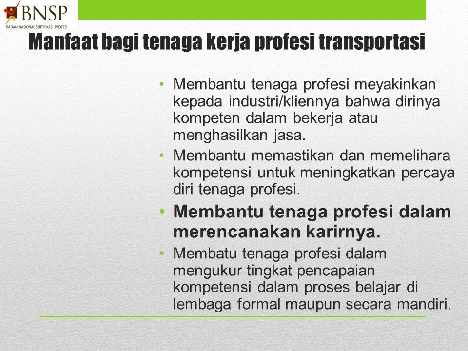 Manfaat bagi Industri transportasi Membantu Industri transportasi memastikan sistem pengembangan kompetensi SDM efektif dan terpelihara terpercaya. Me