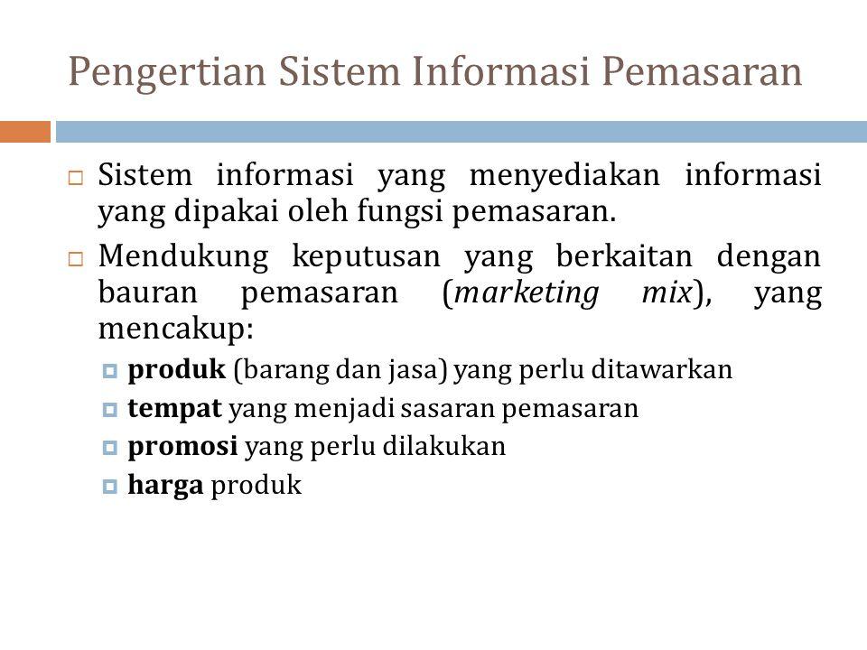 Pengertian Sistem Informasi Pemasaran  Sistem informasi yang menyediakan informasi yang dipakai oleh fungsi pemasaran.  Mendukung keputusan yang ber