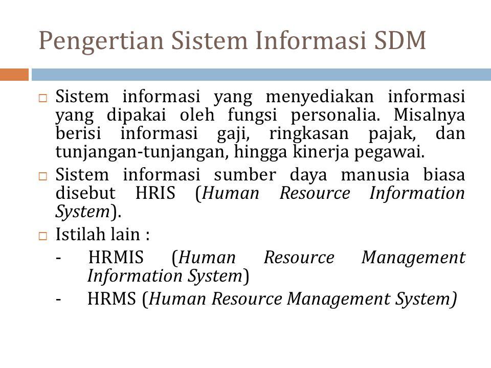 Pengertian Sistem Informasi SDM  Sistem informasi yang menyediakan informasi yang dipakai oleh fungsi personalia. Misalnya berisi informasi gaji, rin