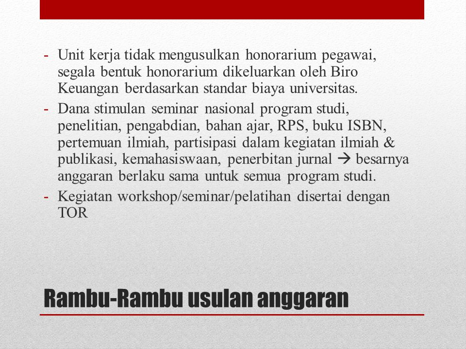 Rambu-Rambu usulan anggaran -Unit kerja tidak mengusulkan honorarium pegawai, segala bentuk honorarium dikeluarkan oleh Biro Keuangan berdasarkan stan