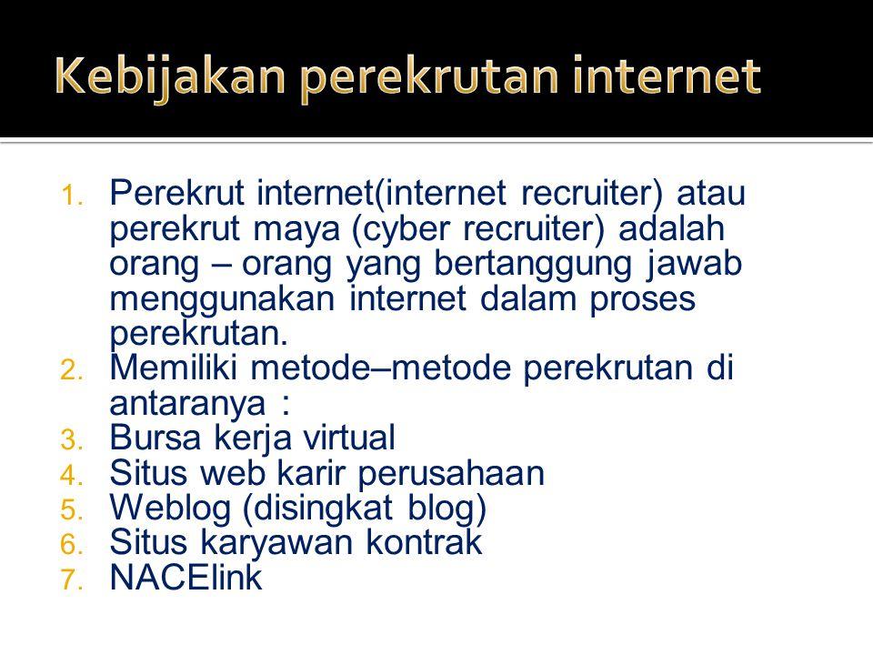 1. Perekrut internet(internet recruiter) atau perekrut maya (cyber recruiter) adalah orang – orang yang bertanggung jawab menggunakan internet dalam p