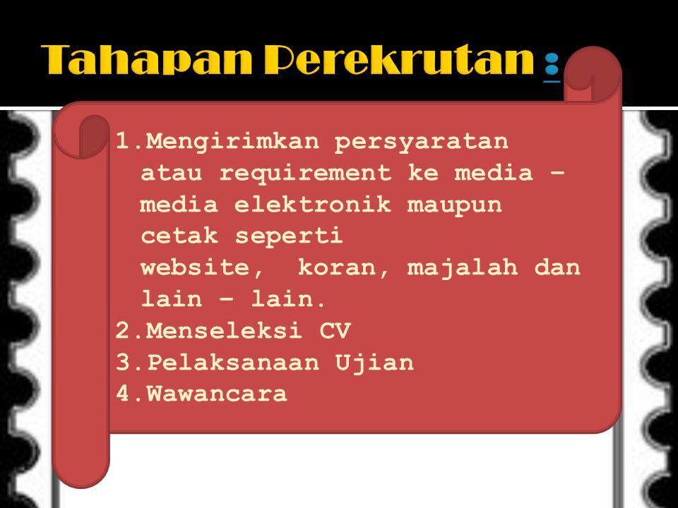 Perekrutan Internal : Mempromosikan atau mempekerjakan dari dalam organisasi Perekrutan Eksternal : Mempromosikan atau mempekerjakan dari luar organisasi