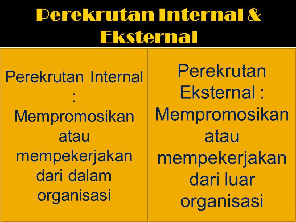 Perekrutan Internal : Mempromosikan atau mempekerjakan dari dalam organisasi Perekrutan Eksternal : Mempromosikan atau mempekerjakan dari luar organis