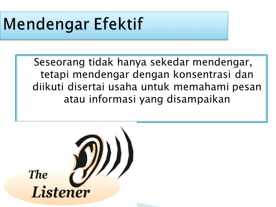 Seseorang tidak hanya sekedar mendengar, tetapi mendengar dengan konsentrasi dan diikuti disertai usaha untuk memahami pesan atau informasi yang disam
