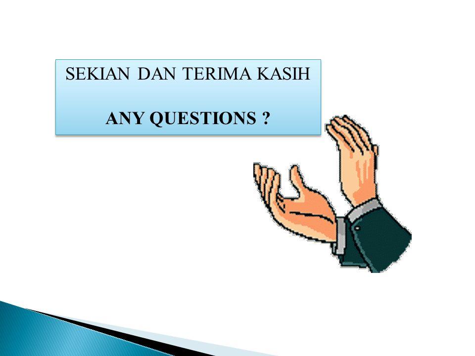SEKIAN DAN TERIMA KASIH ANY QUESTIONS ? SEKIAN DAN TERIMA KASIH ANY QUESTIONS ?