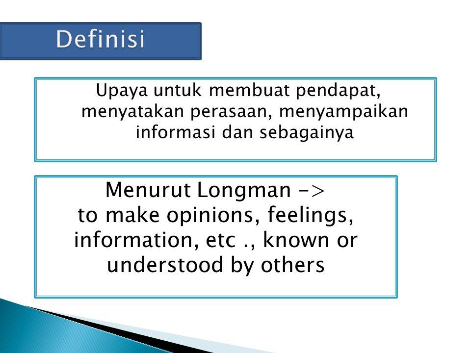 Upaya untuk membuat pendapat, menyatakan perasaan, menyampaikan informasi dan sebagainya Menurut Longman -> to make opinions, feelings, information, e