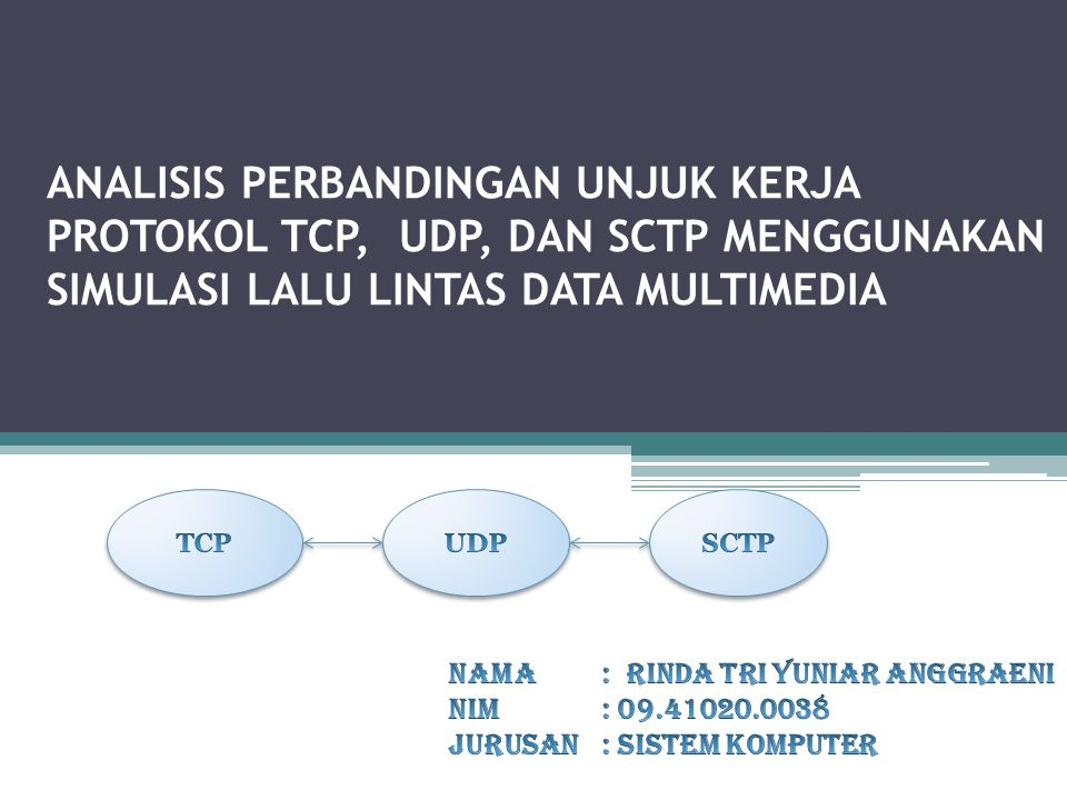 ANALISIS PERBANDINGAN UNJUK KERJA PROTOKOL TCP, UDP, DAN SCTP MENGGUNAKAN SIMULASI LALU LINTAS DATA MULTIMEDIA