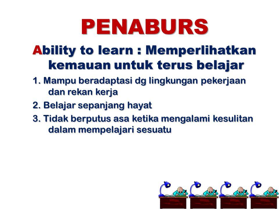 PENABURS Ability to learn : Memperlihatkan kemauan untuk terus belajar 1. Mampu beradaptasi dg lingkungan pekerjaan dan rekan kerja 2. Belajar sepanja