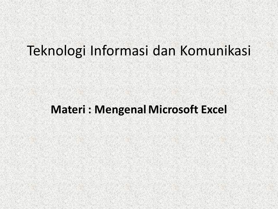 Teknologi Informasi dan Komunikasi Materi : Mengenal Microsoft Excel