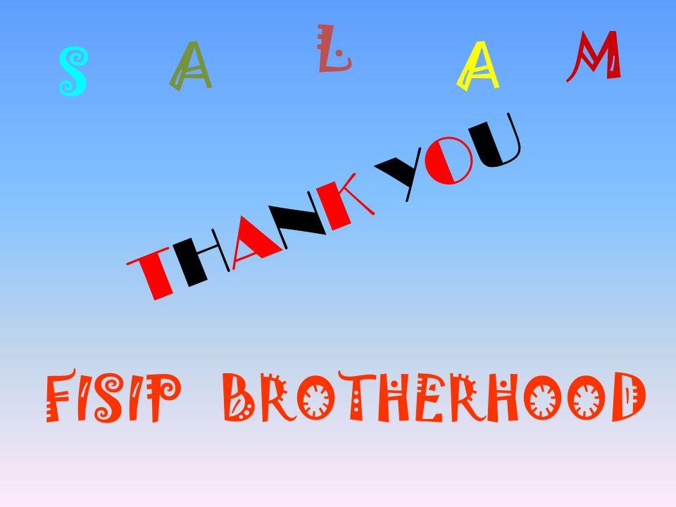 T H A N K Y O U S M A L A BROTHERHOODFISIP