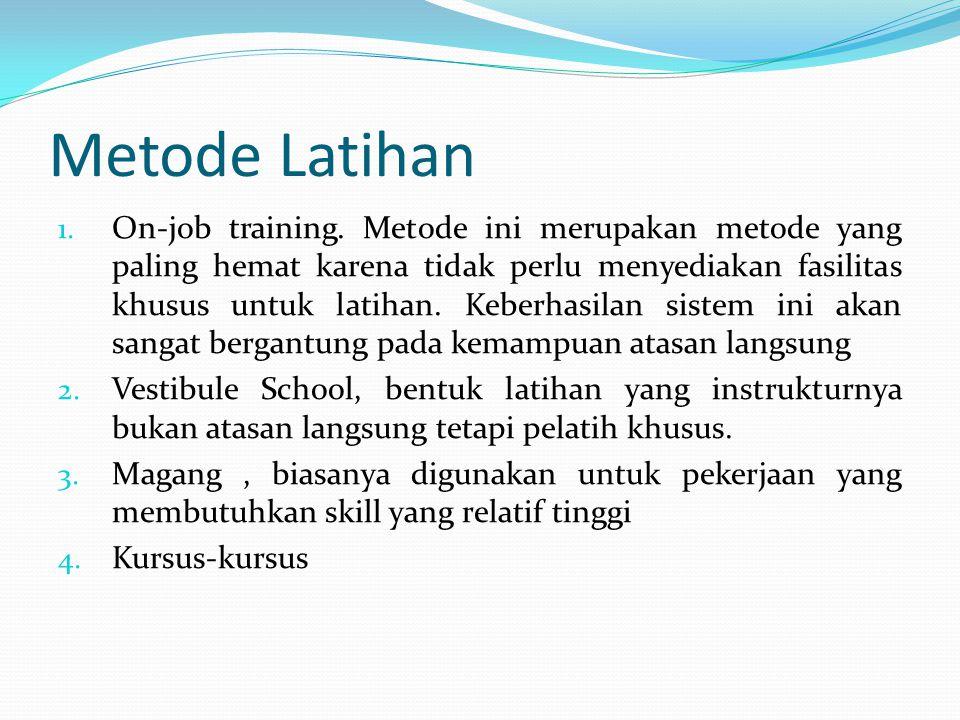 Metode Latihan 1. On-job training. Metode ini merupakan metode yang paling hemat karena tidak perlu menyediakan fasilitas khusus untuk latihan. Keberh