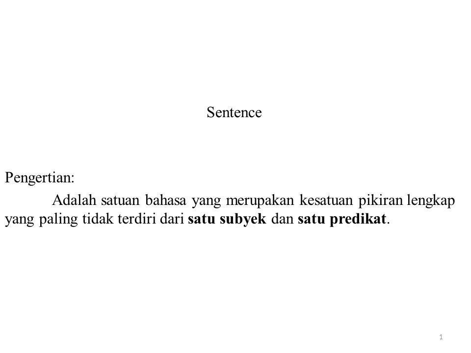 Sentence Pengertian: Adalah satuan bahasa yang merupakan kesatuan pikiran lengkap yang paling tidak terdiri dari satu subyek dan satu predikat. 1