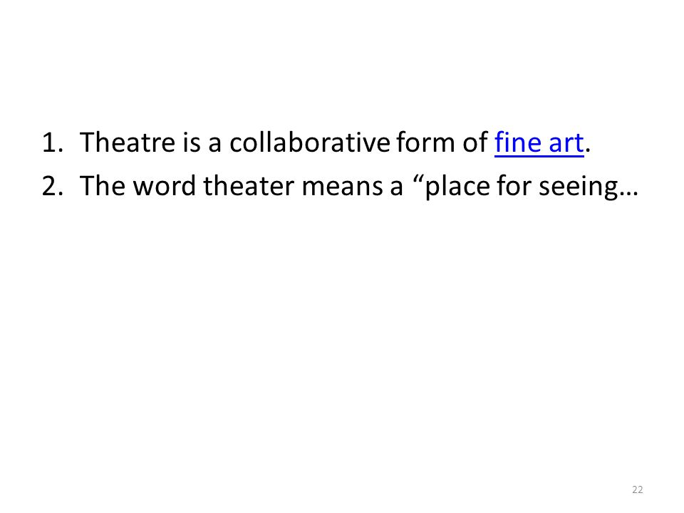 1.Theatre is a collaborative form of fine art.fine art 2.The word theater means a place for seeing… 22