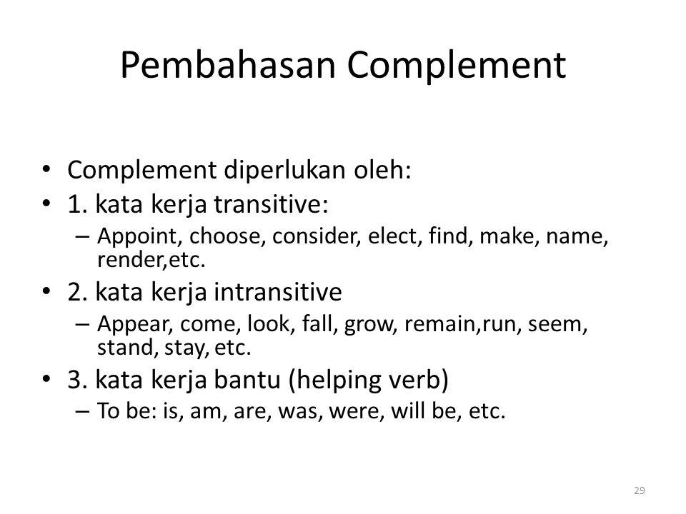 Pembahasan Complement Complement diperlukan oleh: 1. kata kerja transitive: – Appoint, choose, consider, elect, find, make, name, render,etc. 2. kata