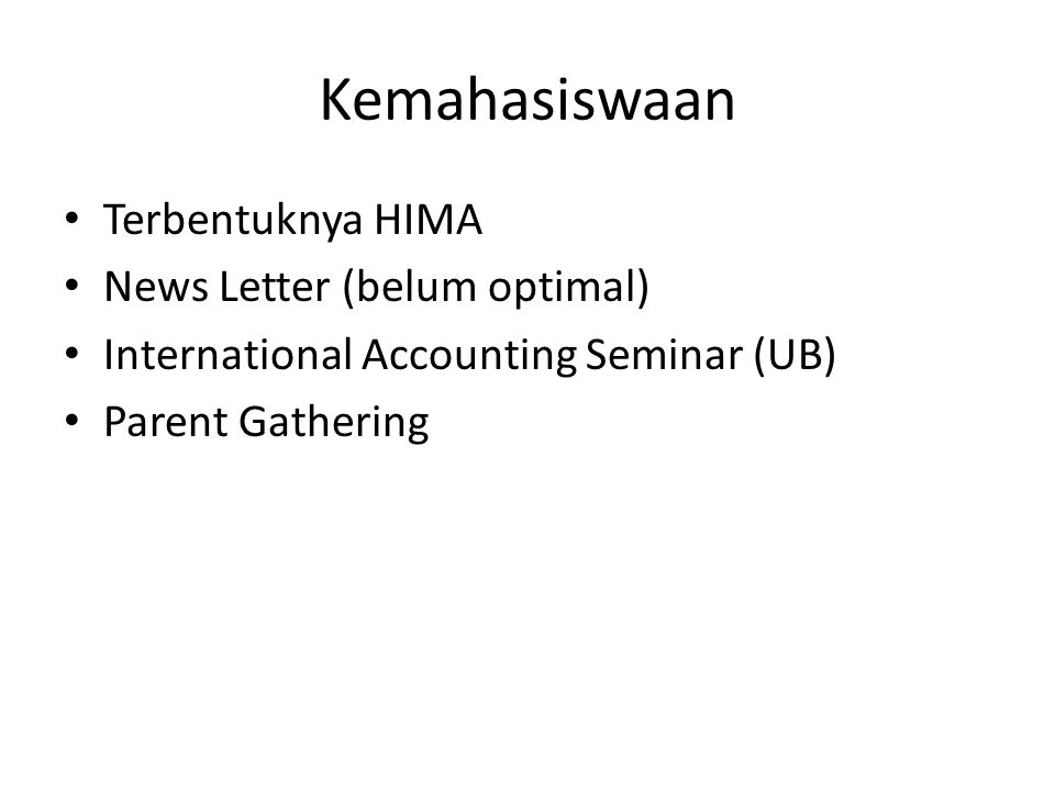 Terbentuknya HIMA News Letter (belum optimal) International Accounting Seminar (UB) Parent Gathering