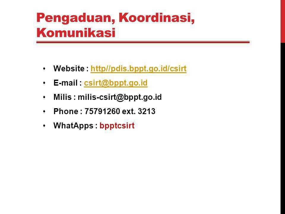Pengaduan, Koordinasi, Komunikasi Website : http//pdis.bppt.go.id/csirthttp//pdis.bppt.go.id/csirt E-mail : csirt@bppt.go.idcsirt@bppt.go.id Milis : m