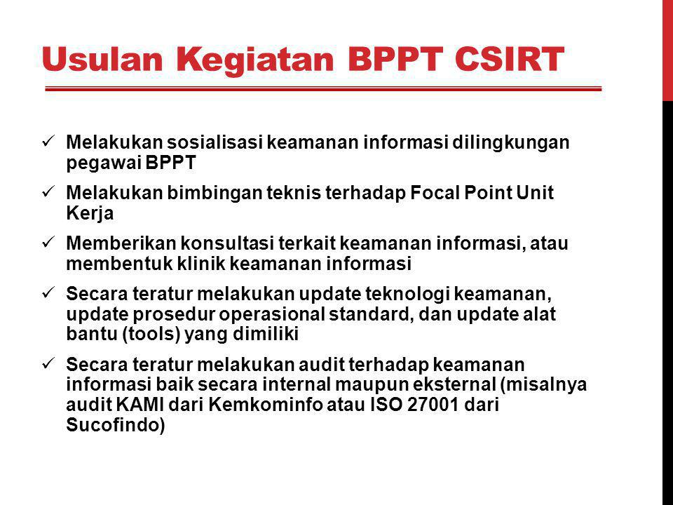 Usulan Kegiatan BPPT CSIRT Melakukan sosialisasi keamanan informasi dilingkungan pegawai BPPT Melakukan bimbingan teknis terhadap Focal Point Unit Ker