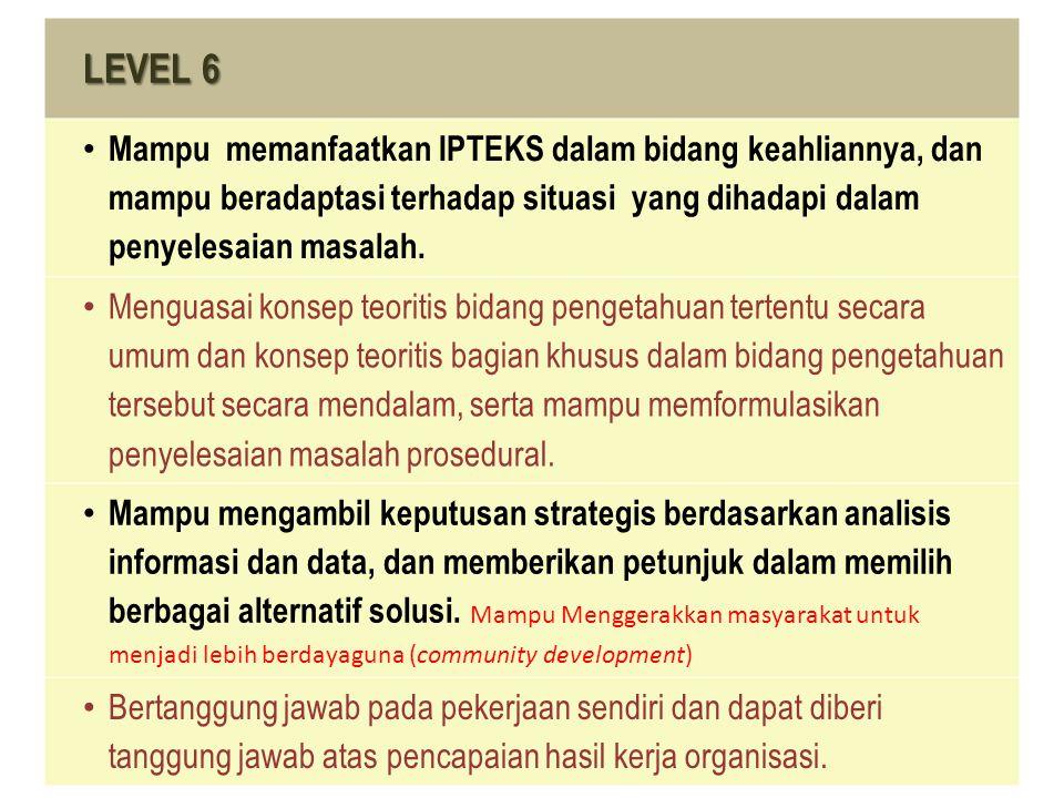 LEVEL 6 Mampu memanfaatkan IPTEKS dalam bidang keahliannya, dan mampu beradaptasi terhadap situasi yang dihadapi dalam penyelesaian masalah. Menguasai