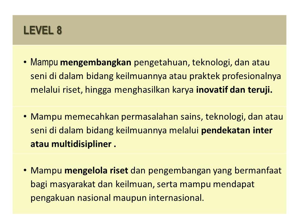 LEVEL 8 Mampu mengembangkan pengetahuan, teknologi, dan atau seni di dalam bidang keilmuannya atau praktek profesionalnya melalui riset, hingga menghasilkan karya inovatif dan teruji.