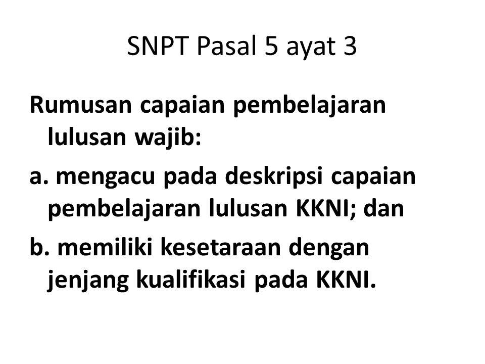 SNPT Pasal 5 ayat 3 Rumusan capaian pembelajaran lulusan wajib: a. mengacu pada deskripsi capaian pembelajaran lulusan KKNI; dan b. memiliki kesetaraa