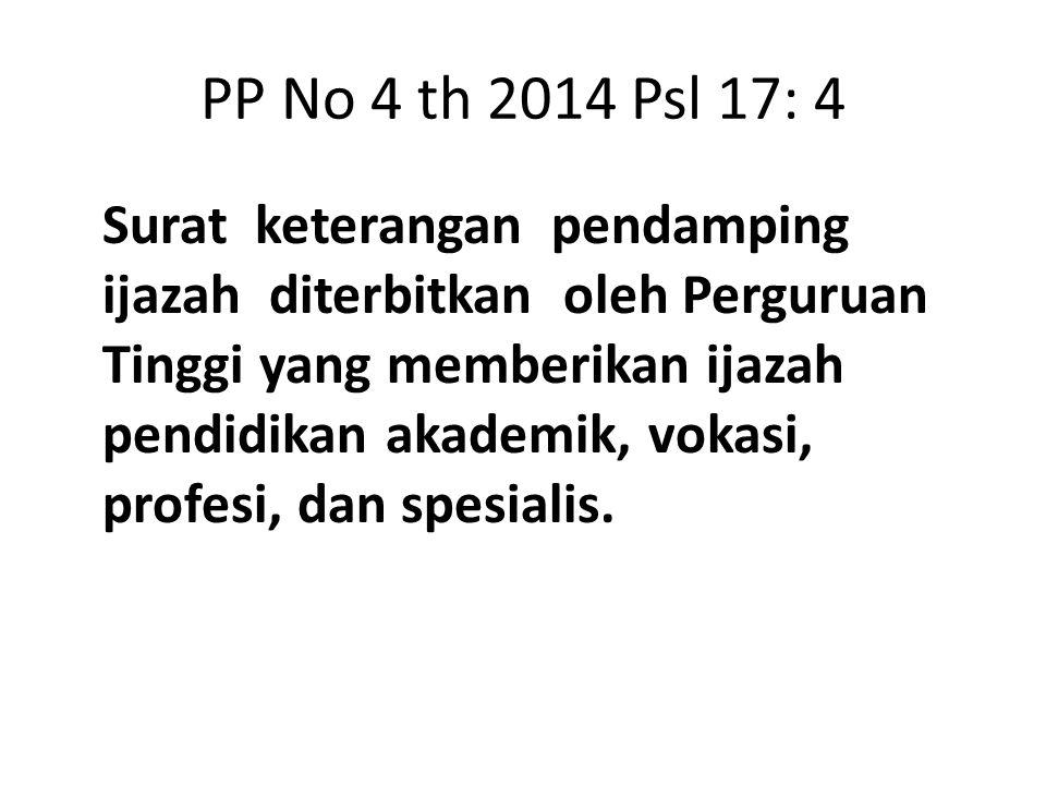 PP No 4 th 2014 Psl 17: 4 Surat keterangan pendamping ijazah diterbitkan oleh Perguruan Tinggi yang memberikan ijazah pendidikan akademik, vokasi, pro
