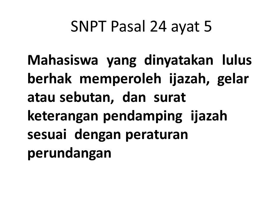 SNPT Pasal 24 ayat 5 Mahasiswa yang dinyatakan lulus berhak memperoleh ijazah, gelar atau sebutan, dan surat keterangan pendamping ijazah sesuai denga
