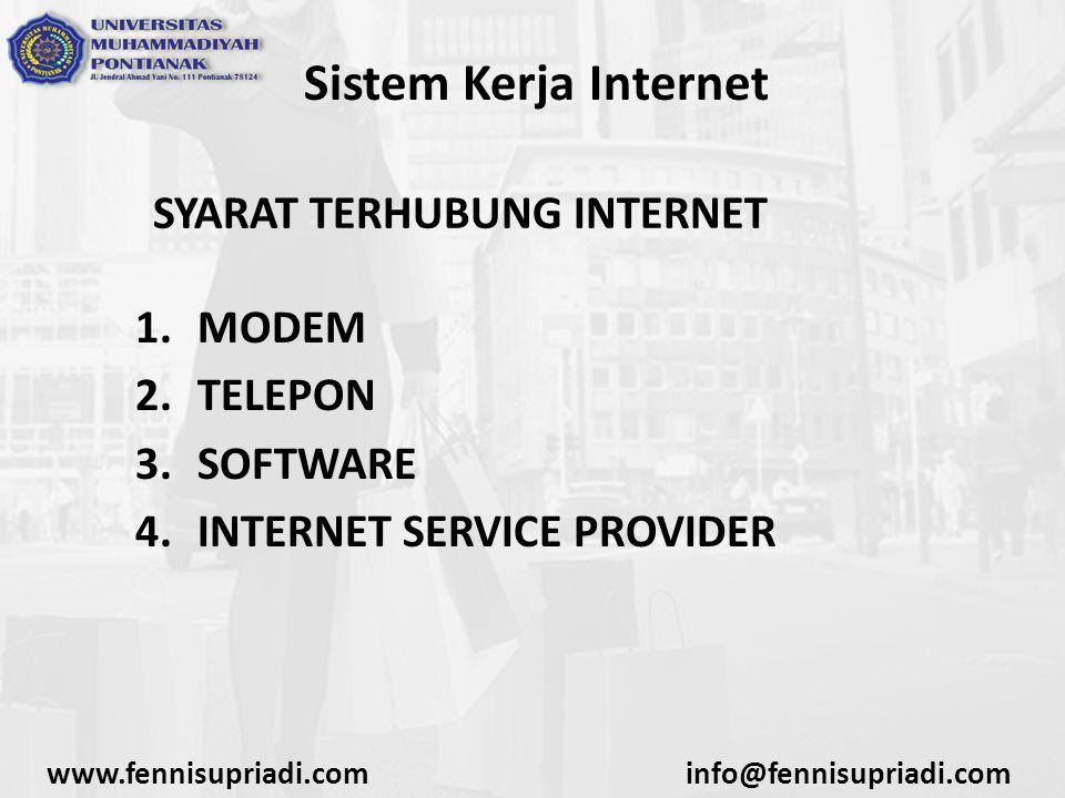 www.fennisupriadi.cominfo@fennisupriadi.com Sistem Kerja Internet SYARAT TERHUBUNG INTERNET 1.MODEM 2.TELEPON 3.SOFTWARE 4.INTERNET SERVICE PROVIDER