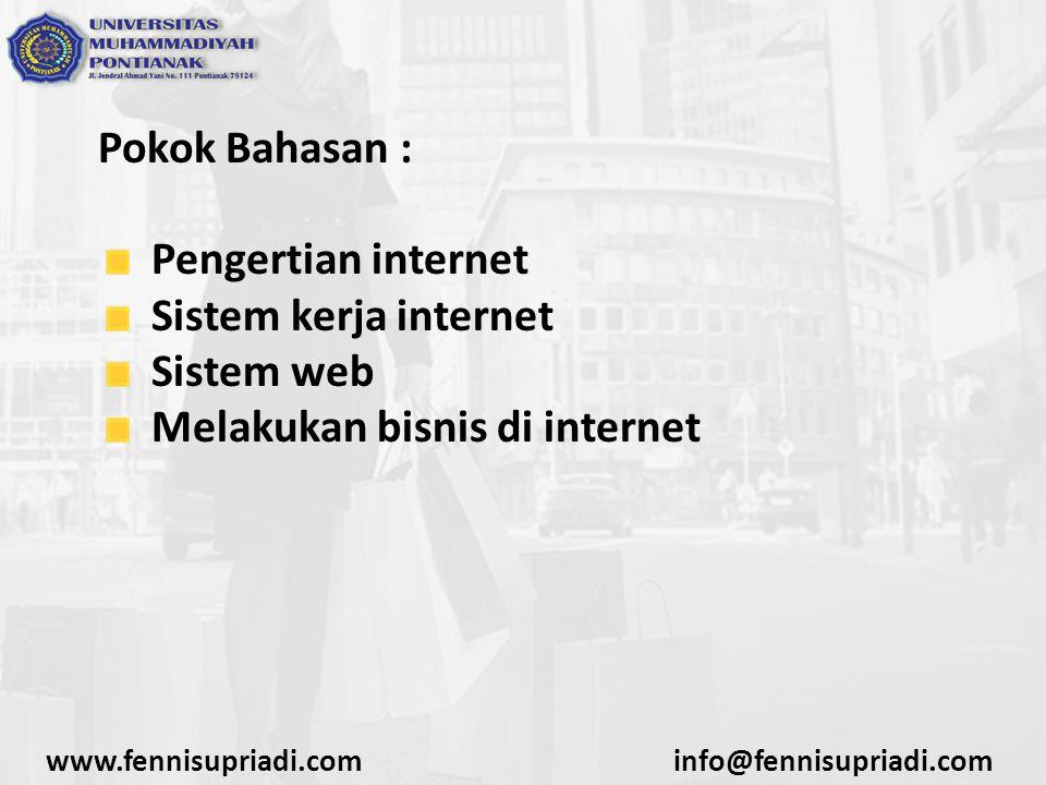 Pokok Bahasan : Pengertian internet Sistem kerja internet Sistem web Melakukan bisnis di internet www.fennisupriadi.cominfo@fennisupriadi.com