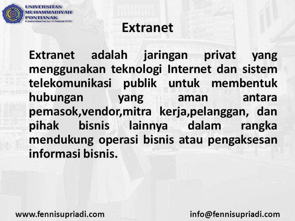 www.fennisupriadi.cominfo@fennisupriadi.com Extranet Extranet adalah jaringan privat yang menggunakan teknologi Internet dan sistem telekomunikasi pub