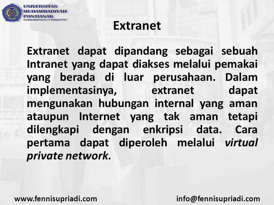www.fennisupriadi.cominfo@fennisupriadi.com Extranet Extranet dapat dipandang sebagai sebuah Intranet yang dapat diakses melalui pemakai yang berada d