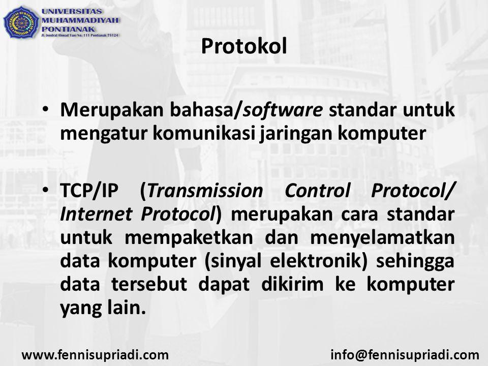 www.fennisupriadi.cominfo@fennisupriadi.com Protokol Merupakan bahasa/software standar untuk mengatur komunikasi jaringan komputer TCP/IP (Transmissio