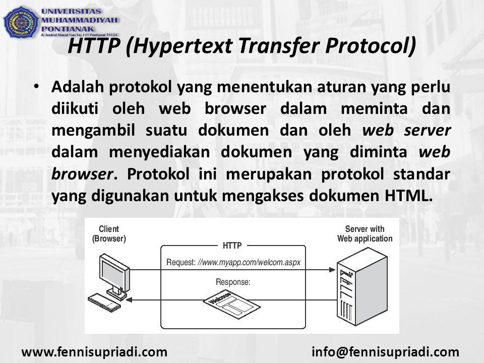 www.fennisupriadi.cominfo@fennisupriadi.com HTTP (Hypertext Transfer Protocol) Adalah protokol yang menentukan aturan yang perlu diikuti oleh web brow
