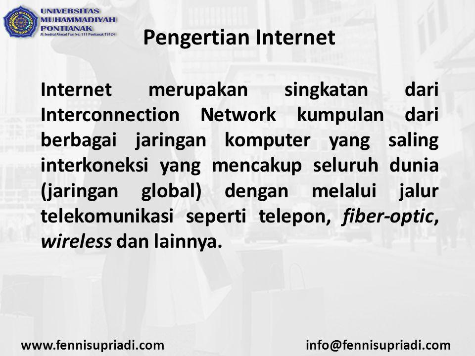 www.fennisupriadi.cominfo@fennisupriadi.com Pengertian Internet Internet merupakan singkatan dari Interconnection Network kumpulan dari berbagai jarin